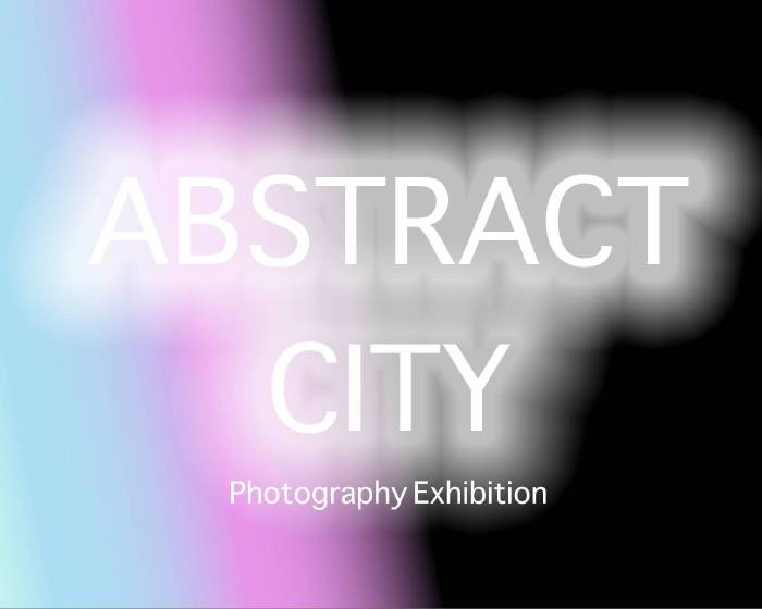 亞億藝術空間 【| 抽象城市 ABSTRACT CITY | 攝影展 Photography Exhibition】
