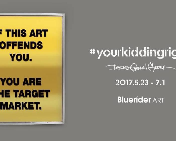 Bluerider ART【《#yourkiddingright》藝術壞痞子D.O.C.個展】